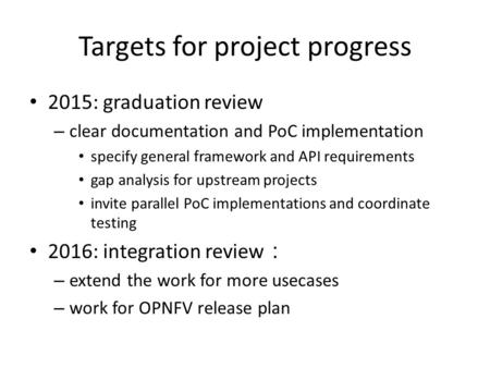 Targets for project progress 2015: graduation review – clear documentation and PoC implementation specify general framework and API requirements gap analysis.