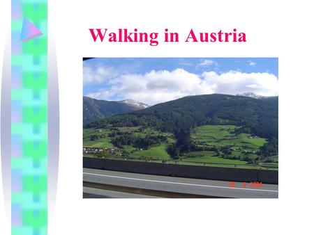 Walking in Austria. Austrian's countryside Do you need fresh air and plenty of exercises? Are you tired of catching the trolleybus every morning along.
