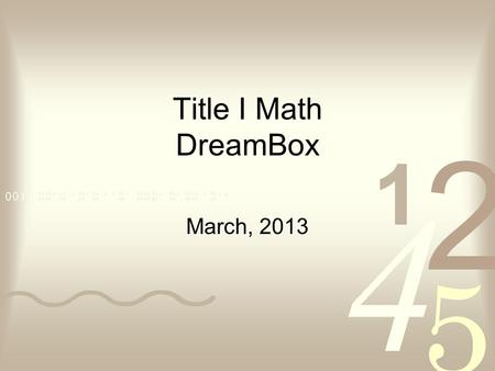 Title I Math DreamBox March, 2013. What is Title I? Title I – Federal funds connected to No Child Left Behind used to help the lowest achieving students.