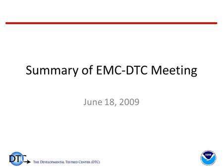 Summary of EMC-DTC Meeting June 18, 2009. DTC AOP 2010 Tasks to be continued from 2009: – WRF-NMM + WPP community support (Jamie Wolff) – Reference configurations.