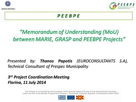 """Memorandum of Understanding (MoU) between MARIE, GRASP and PEEBPE Projects"" Presented by: Thanos Papotis (EUROCONSULTANTS S.A), Technical Consultant of."