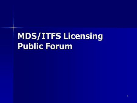 1 MDS/ITFS Licensing Public Forum. 2 Public Forum Agenda I. Overview and Background II. Finding MDS/ITFS License, Application and Data Correction data.