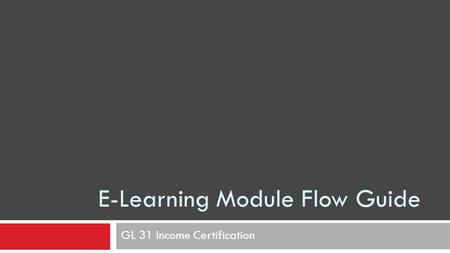 E-Learning Module Flow Guide GL 31 Income Certification.