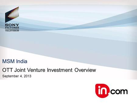 MSM India OTT Joint Venture Investment Overview September 4, 2013.