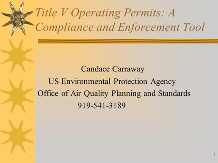 Title V Operating Permits: A Compliance and Enforcement Tool Candace Carraway US Environmental Protection Agency Office of Air Quality Planning and Standards.