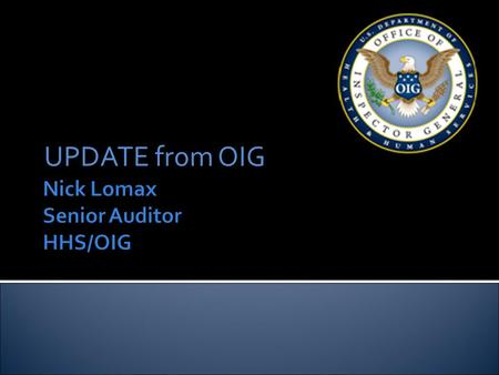 UPDATE from OIG.  The opinions expressed today are those of the speaker and not necessarily the opinions of the Department of Health and Human Services.