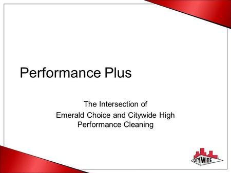 Performance Plus The Intersection of Emerald Choice and Citywide High Performance Cleaning.