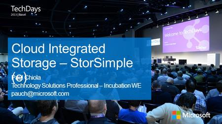 | Basel Cloud Integrated Storage – StorSimple (e) Paul Chiola Technology Solutions Professional – Incubation WE