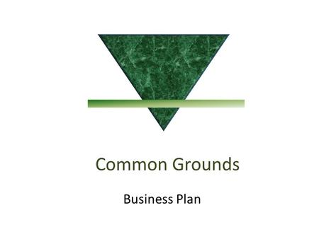 Common Grounds <strong>Business</strong> <strong>Plan</strong>. Mission Statement  Common Grounds, unlike <strong>a</strong> regular <strong>coffee</strong> <strong>shop</strong>, will provide <strong>a</strong> place for people <strong>of</strong> all walks <strong>of</strong> life to.