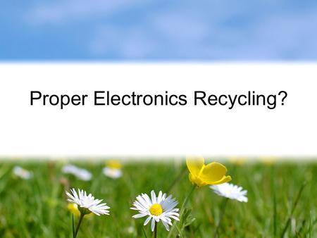 Proper Electronics Recycling?. Technology Upgrades 1 billion + Internet users in 2005 150 million tons of electronics dumped in the U.S. in 2004 U.S.