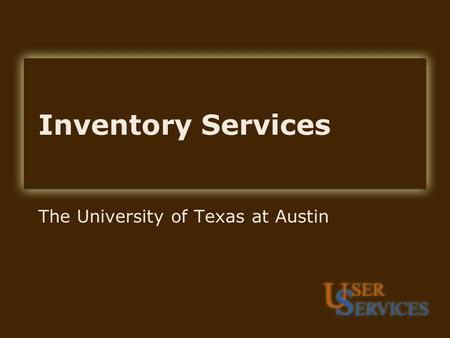 Inventory Services The University of Texas at Austin.