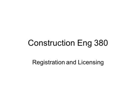 Construction Eng 380 Registration and Licensing. Control of titles and government certification of qualifications State level activity, although many.