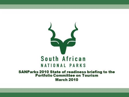 SANParks 2010 State of readiness briefing to the Portfolio Committee on Tourism March 2010.