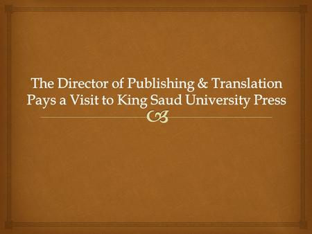  A visit was made by the director of publishing and translation center, Prof. Ahmed Salem on Wednesday, 26/1/1436 to King Saud university press where.