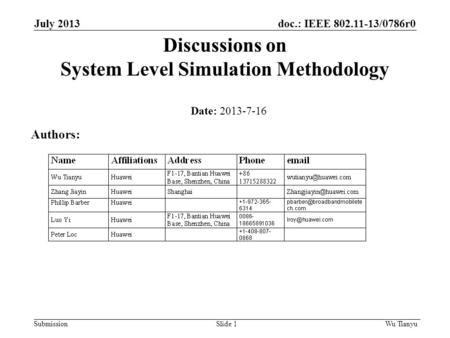 Doc.: IEEE 802.11-13/0786r0 Submission July 2013 Wu TianyuSlide 1 Discussions on System Level Simulation Methodology Date: 2013-7-16 Authors: