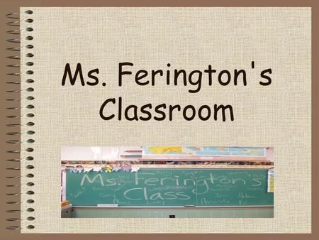 Ms. Ferington's Classroom. Graduated from Niagara University with a Bachelors in Elementary Education,Minor in English; and also graduated with a Masters.