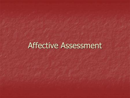 Affective Assessment. Workshop Agenda  What is Affective Assessment?  How Can Affective Assessment Be Use In The Classroom? In The Classroom?  What.