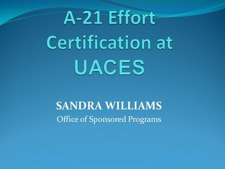 SANDRA WILLIAMS Office of Sponsored Programs. Effort and Effort Reporting Effort is defined as the amount of time spent on a particular activity. It includes.