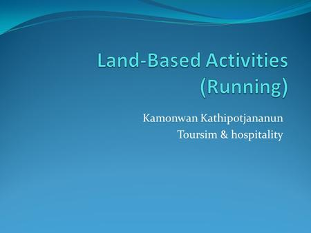 Kamonwan Kathipotjananun Toursim & hospitality. Running is a means for an animal to move on foot. It is defined in sporting terms as a gait in which at.