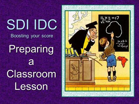 SDI IDC Boosting your score Preparing a Classroom Lesson.
