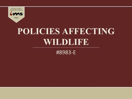 POLICIES AFFECTING WILDLIFE #8983-E. Introduction State and federal wildlife laws manage the populations of plants and animals in Texas. There is a thin.