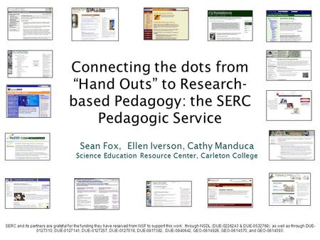 "Connecting the dots from ""Hand Outs"" to Research- based Pedagogy: the SERC Pedagogic Service Sean Fox, Ellen Iverson, Cathy Manduca Science Education Resource."