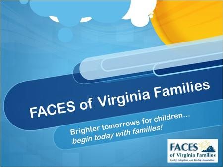 FACES of Virginia Families Brighter tomorrows for children… begin today with families!