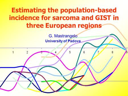 Estimating the population-based incidence for sarcoma and GIST in three European regions G. Mastrangelo University of Padova.