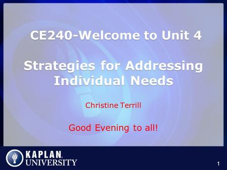 CE240-Welcome to Unit 4 Strategies for Addressing Individual Needs CE240-Welcome to Unit 4 Strategies for Addressing Individual Needs Christine Terrill.