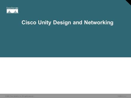 © 2006 Cisco Systems, Inc. All rights reserved CUDN v1.1—1 Cisco Unity Design and Networking.