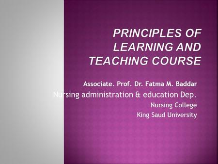 Associate. Prof. Dr. Fatma M. Baddar Nursing administration & education Dep. Nursing College King Saud University.