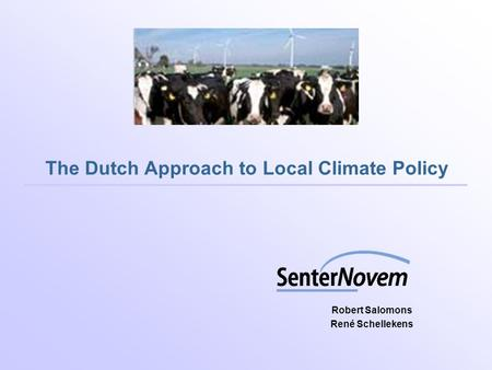The Dutch Approach to Local Climate Policy Robert Salomons René Schellekens.