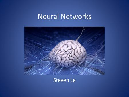 Neural Networks Steven Le. Overview Introduction Architectures Learning Techniques Advantages Applications.