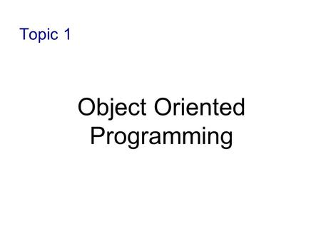 Topic 1 Object Oriented Programming. 1-2 Objectives To review the concepts and terminology of object-oriented programming To discuss some features of.