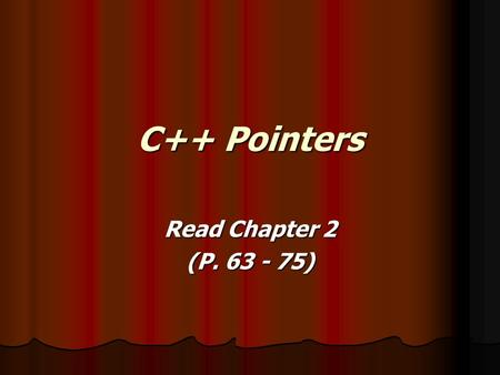 C++ Pointers Read Chapter 2 (P. 63 - 75). COP3530 – C++ Pointers Pointers Pointers provide a method of referencing the memory location of variables provide.