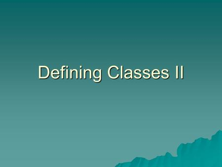 Defining Classes II. Today's topics  Static methods  Static variables  Wrapper classes  References  Class parameters  Copy constructor.