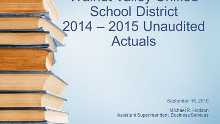 Walnut Valley Unified School District 2014 – 2015 Unaudited Actuals