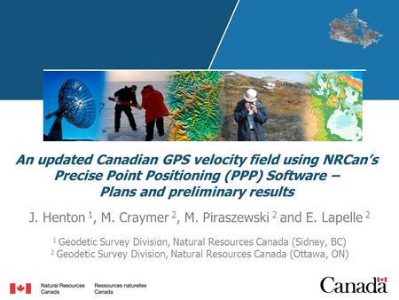 An updated Canadian GPS velocity field using NRCan's Precise Point Positioning (PPP) Software – Plans and preliminary results J. Henton 1, M. Craymer 2,