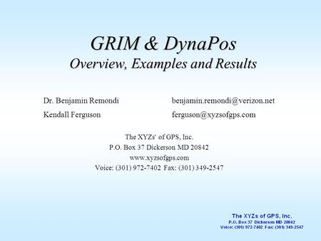 GRIM & DynaPos Overview, Examples and Results Dr. Benjamin Remondi Kendall The XYZs' of GPS,