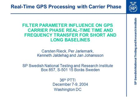SP Swedish National Testing and Research Institute Real-Time GPS Processing with Carrier Phase FILTER PARAMETER INFLUENCE ON GPS CARRIER PHASE REAL-TIME.