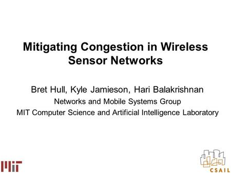 Mitigating Congestion in Wireless Sensor Networks Bret Hull, Kyle Jamieson, Hari Balakrishnan Networks and Mobile Systems Group MIT Computer Science and.