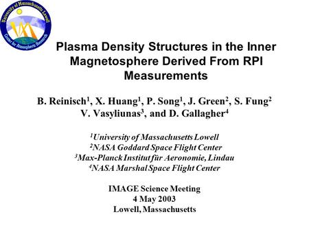 Plasma Density Structures in the Inner Magnetosphere Derived From RPI Measurements B. Reinisch 1, X. Huang 1, P. Song 1, J. Green 2, S. Fung 2 V. Vasyliunas.