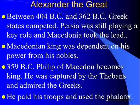 Alexander the Great Between 404 B.C. and 362 B.C. Greek states competed. Persia was still playing a key role and Macedonia took the lead.. Macedonian king.
