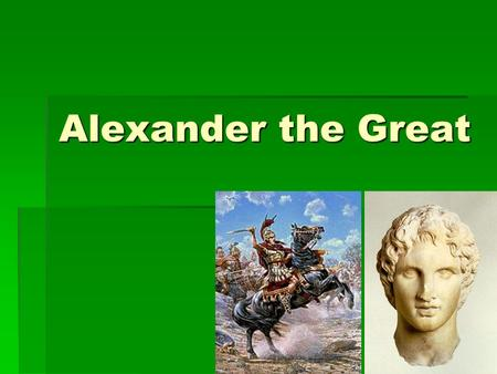 Alexander the Great. Background  Born in 356 BCE – in Macedonia  Father, Philip II, began conquest of Greece in 359 BCE using 3 methods: bribery, war,