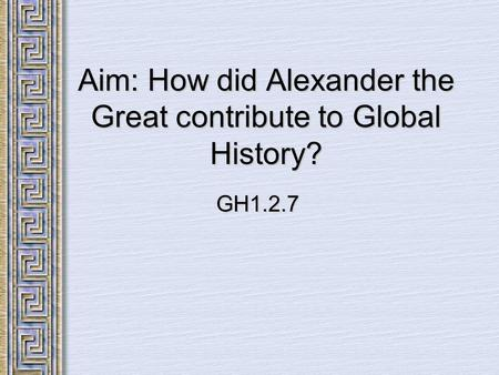 Aim: How did Alexander the Great contribute to Global History?