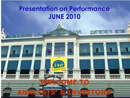 Presentation on Performance JUNE 2010 WELCOME TO ANALYSTS' & INVESTORS'