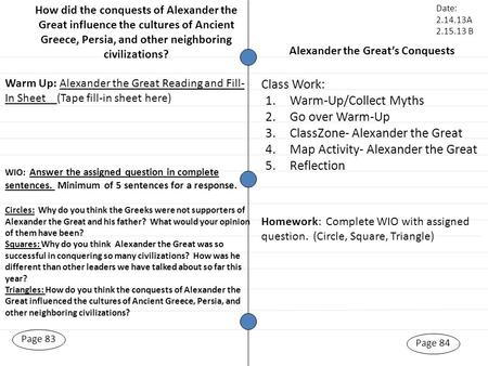 Alexander the Great's Conquests Page 83 Warm Up: Alexander the Great Reading and Fill- In Sheet (Tape fill-in sheet here) Page 84 Class Work: Date: 2.14.13A.