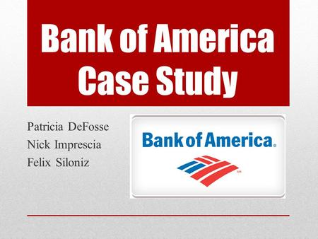 bank of america case study A case of bank customer satisfaction: bank of america is one of the world's largest financial institutions with operations in more than 40 countries.