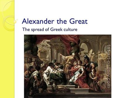 Alexander the Great The spread of Greek culture. Macedonia Attacks Greece They were warrior people that fought on horseback that lay north of Greece 359.