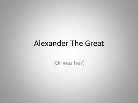 Alexander The Great (Or was he?). How did the Peloponnesian War lead to the conquests of Phillip II of Macedon?